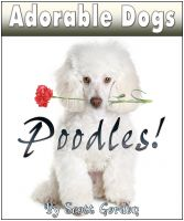 Cover for 'Adorable Dogs: Poodles!'