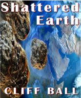 Cover for 'Shattered Earth: an alternate history science fiction novel'