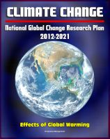 Cover for 'Climate Change and Global Warming - National Global Change Research Plan 2012-2021: A Strategic Plan For The U.S. Global Change Research Program, Carbon Dioxide, Sea Levels, Ecosystems, Models'