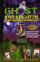 Cover for 'Ghost Investigator Volume 1: Hauntings of the Hudson Valley'