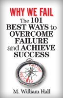 Cover for 'Why We Fail: The 101 Best Ways to Overcome Failure and Achieve Success'