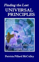 Cover for 'Finding the Lost Universal Principles - The Three Little Pigs unlock the door'