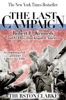Cover for 'The Last Campaign: Robert F. Kennedy and 82 Days That Inspired America'