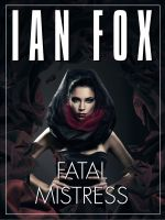 Cover for 'Fatal Mistress – a 10-minute short story'