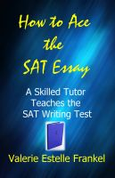 Cover for 'How to Ace the SAT Essay: A Skilled Tutor Teaches the SAT Writing Test'
