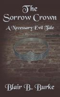 Cover for 'The Sorrow Crown: A Necessary Evil Tale'