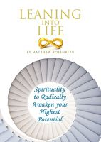 Cover for 'Leaning into Life: Spirituality to Radically Awaken your Highest Potential'
