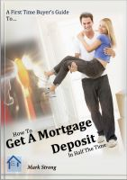 Cover for 'How To Get A Mortgage Deposit In Half The TIme'