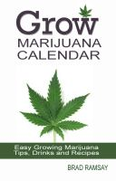Cover for 'Grow Marijuana Calendar: Easy Growing Marijuana Tips, Drinks & Recipes'
