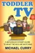 Toddler TV: a Befuddled Father's Guide to What the Kids are Watching by Michael Curry