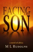 Cover for 'Facing the Son, A Novel of Africa'