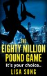 The Eighty Million Pound Game by Lisa Song