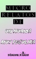 Cover for 'Micro relatos de un humor muy peculiar'