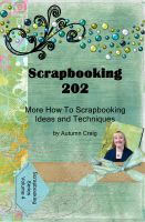 Cover for 'Scrapbooking 202 - More How-to Scrapbooking Ideas and Techniques'