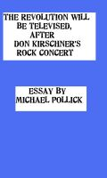Michael Pollick - The Revolution WILL Be Televised, After Don Kirschner's Rock Concert