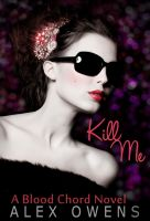 Cover for 'Kill Me (A Blood Chord Novel)'