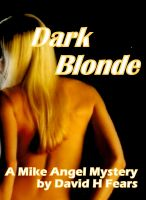 Cover for 'Dark Blonde: A Mike Angel Private Eye Mystery'