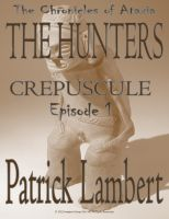 Cover for 'THE HUNTERS - EPISODE 1 - CREPUSCULE [SHADOWS OF DUSK] (The Chronicles of Ataxia)'