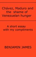 Cover for 'Chávez, Maduro and the shame of Venezuelan hunger'