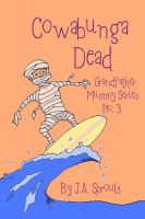 Cover for 'Cowabunga Dead - Grandfather Mummy Series #3'