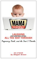 Cover for 'Mama Insider: Laughing (And Sometimes Crying) All the Way Through  Pregnancy, Birth, and the First 3 Months'