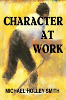Cover for 'Character At Work: A Field Guide for Creative Performers'