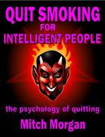 Cover for 'Quit Smoking For Intelligent People. The Psychology Of Quitting'