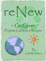 Cover for 'ReNew ~ Go Green Projects, Gardens, and Recipes'