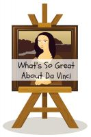 Cover for 'What's So Great About Da Vinci? A Guide to Leonardo Da Vinci Just For Kids!'