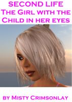 Cover for 'Second Life - the Girl with a Child in Her Eyes'