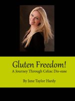 Cover for 'Gluten Freedom! - A Journey Through Celiac Dis-Ease'