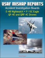 Cover for 'U.S. Air Force Aerospace Mishap Reports: Accident Investigation Boards for the E-4B Nightwatch Advanced Airborne Command Post, F-15C Eagle Fighter, QF-4E and QRF-4C Target Drones'