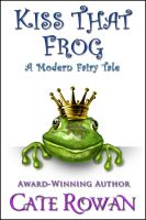 Cover for 'Kiss That Frog: A Modern Fairy Tale (Fantasy Romance Novelette)'