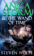 Anica Storm & The Wand Of Time (Part 1 of 4) by Steven Wolff