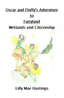Cover for 'Oscar and Fluffy's Adventures to Fairyland, Wetland and Citizenship'