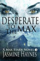 Jasmine Haynes - Desperate to the Max (Book 3, Max Starr Series)