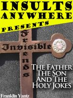 Cover for 'Insults Anywhere Presents Invisible Friends The Father The Son And The Holy Jokes'