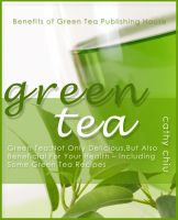 Cover for 'Green Tea: Not Only Delicious, But Also Beneficial For Your Health - Including Some Green Tea Recipes'