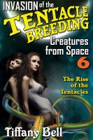 Cover for 'Invasion of the Tentacle Breeding Creatures from Space 6 : The Rise of the Tentacles (Sci-Fi Tentacle Breeding Erotica)'