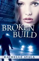 Cover for 'Broken Build: Silicon Valley Romantic Suspense'