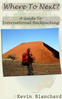 Cover for 'Where To Next? A Guide To International Backpacking'