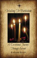 Cover for 'Walking To Bethlehem: A Devotional Journey Through Advent'