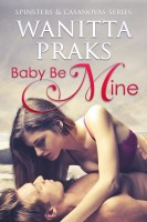 Baby Be Mine (Spinsters & Casanovas Series Book One)