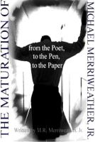 Cover for 'The Maturation of Michael Merriweather: From the Poet, to the Pen, to the Paper'