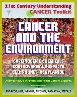 Cover for '21st Century Understanding Cancer Toolkit: Cancer and the Environment - Carcinogenic Chemicals, Other Causes, Controversial Suspects (Cell Phones, Meat Chemicals, Acrylamide, Artificial Sweeteners)'