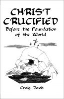 Cover for 'Christ Crucified Before the Foundation of the World'