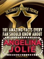 Cover for '101 Amazing Facts Every Fan Should Know about  Angelina Jolie'