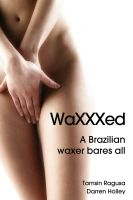 Cover for 'WaXXXed A Brazilian waxer bares all'