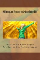 Cover for 'Affirming and Focusing on Living a Better Life'