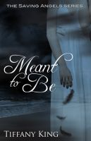 Cover for 'Meant to Be (The Saving Angels book 1)'